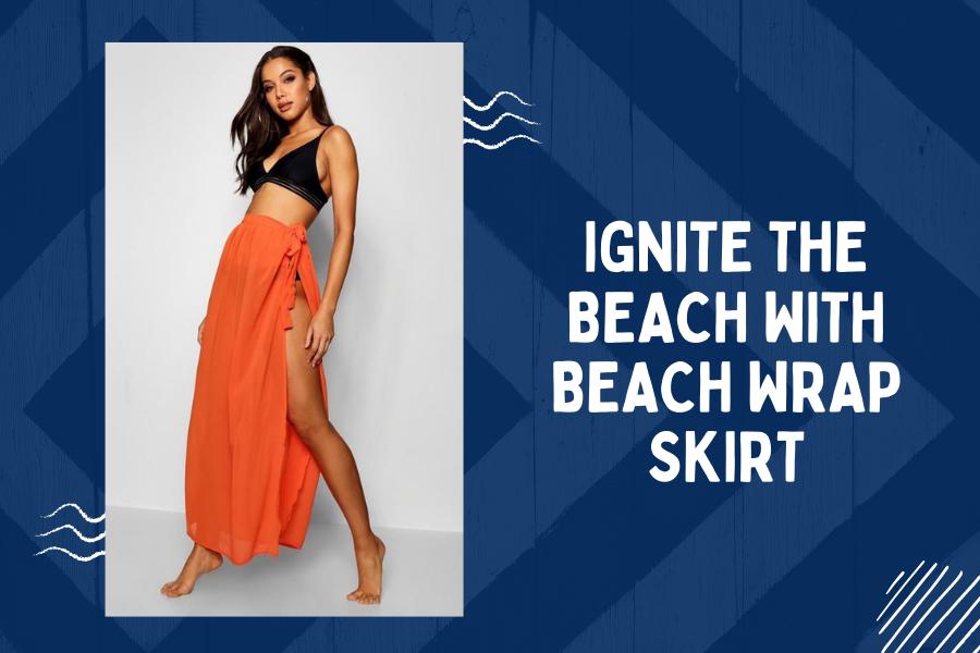 Ignite the beach with beach wrap skirt